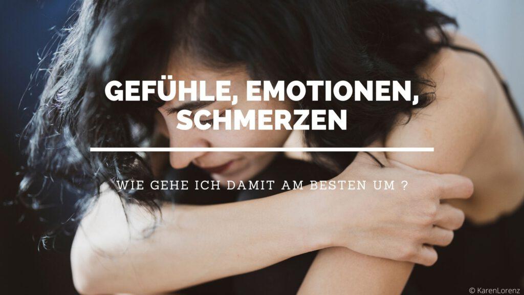 Umgang mit Gefühlen, Emotionen, Schmmerzen